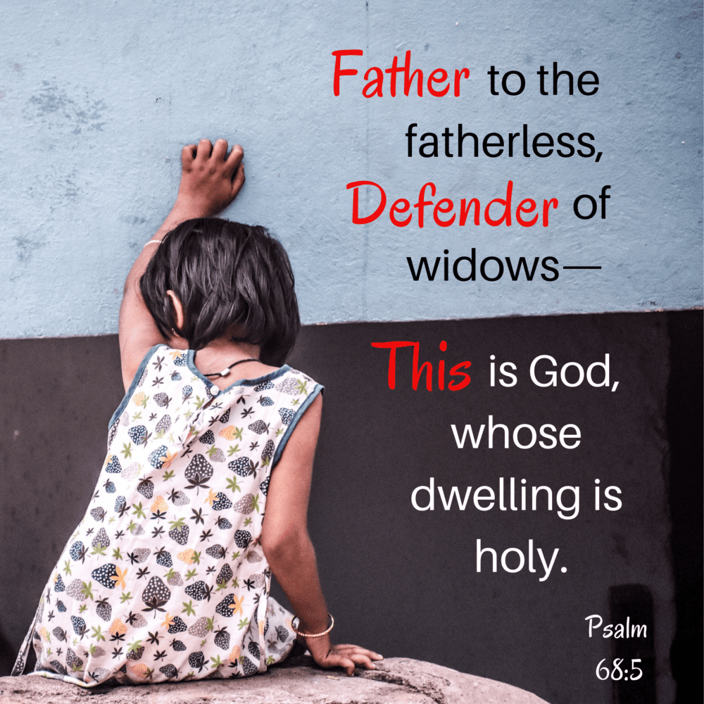 Father to the fatherless. Defender of widows. Peace and Fear.