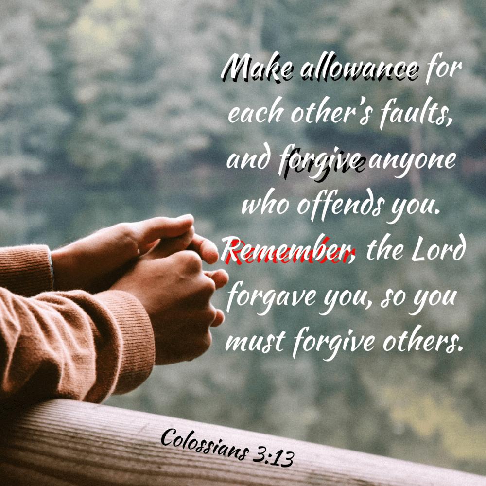 Put up with 'em and forgive 'em